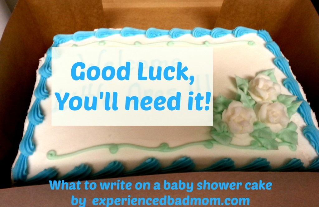 what to write on a baby shower cake experienced bad mom