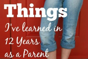 12 Things I've Learned in 12 Years as a Parent