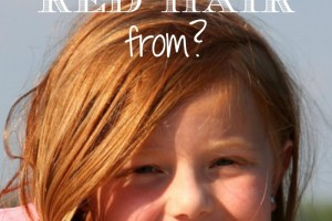 The Shocking Truth about Why My Kids are Redheads