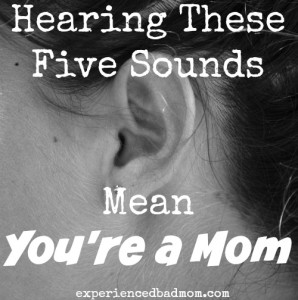 Hearing These Five Sounds Mean You're a Mom