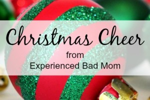 Here are two ways to spread Christmas cheer on ExperiencedBadMom.com!