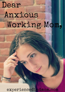 To the Anxious Working Mom Going Back To Work