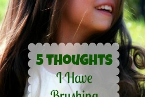 5 Thoughts I Have Brushing My Daughter's Hair