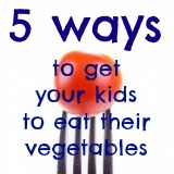 5 ways to get your kids to eat vegetables