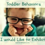 Toddler behaviors I would like to exhibit
