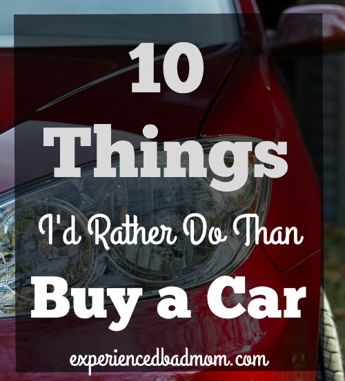 Car buying - yikes! What a process. Here are the 10 things I'd rather do than buy a car. Prepare to gigle!
