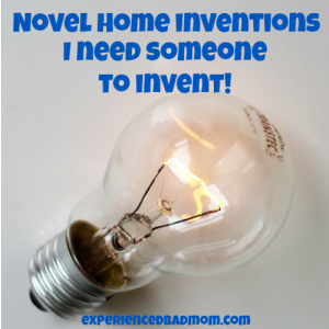 Novel Home Inventions I Need Someone To Invent