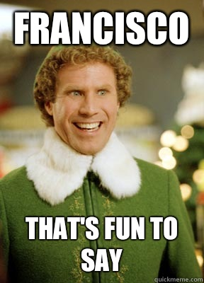 10 Funniest quote from Elf: Francisco, that's fun to say!
