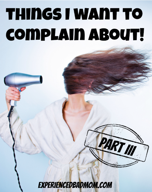 Got complaints? I know I do! Here's a funny list of Things I Want to Complain About, Part III.