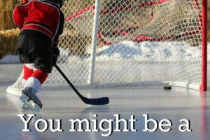 """You might be a hockey mom if...."" How would you finish this sentence? Check out this list for all the hilarious details!"