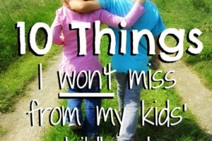 10 Things I Won't Miss From My Kids' Childhood