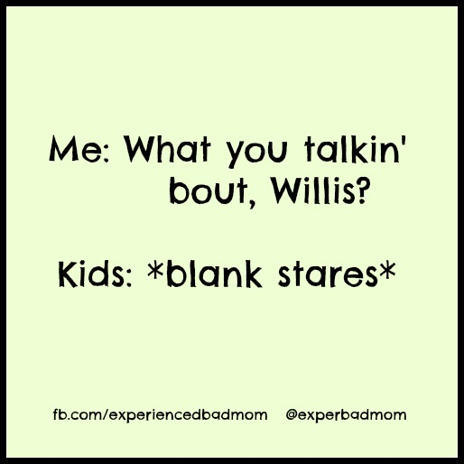Funny motherhood memes roundup: What you talkin' 'bout Willis?