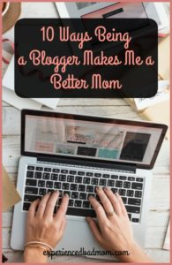 10 Ways Being a Blogger Makes Me a Better Mom