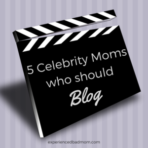5 Celebrity Moms of Tweens and Teens Who Should Blog