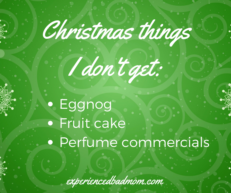 Here's a funny list of Christmas things I don't get, like those crazy perfume commercials.
