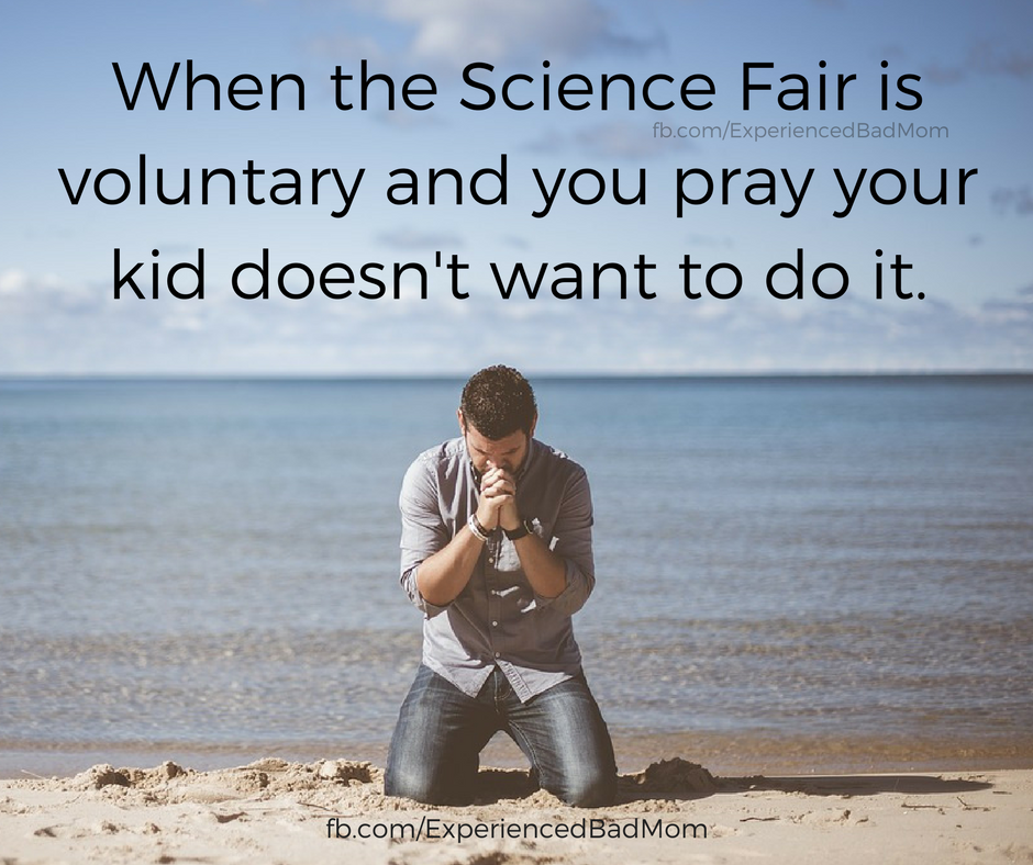 When the science fair is voluntary and you pray your kid doesn't want to do it -- ExperiencedBadMom.com