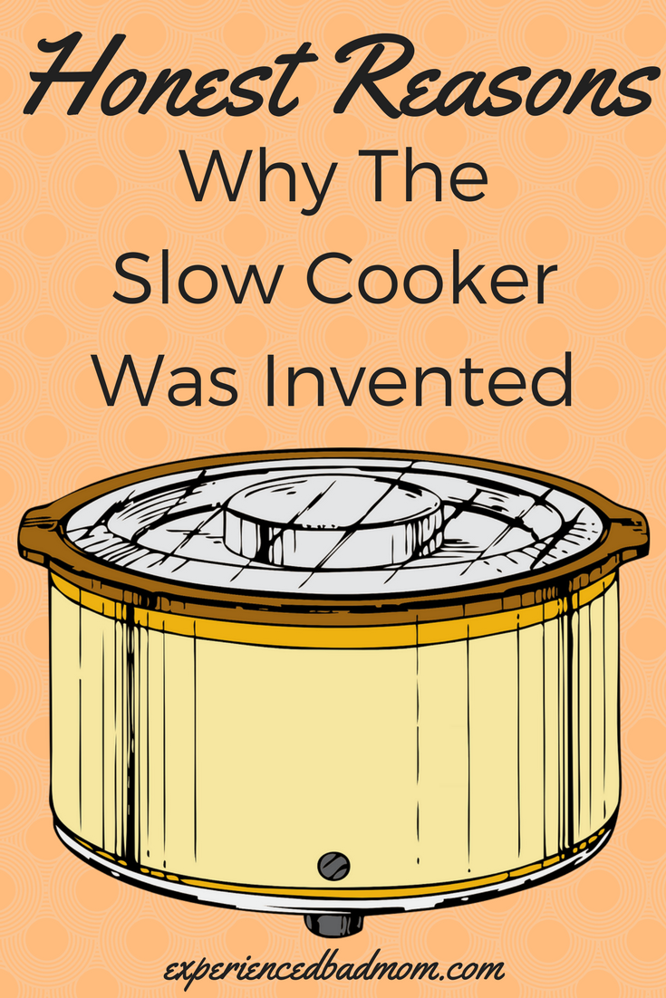"Here are 8 funny but true real reasons why the slow cooker was invented. Like, so your kids could yell, ""Ewww! What's that smell?"" when they come from school."
