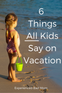 Six Things All Kids Say on Vacation