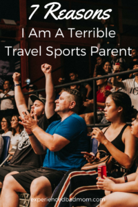 7 Reasons I Am a Terrible Travel Sports Parent