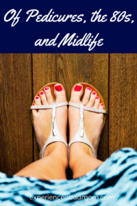 Here's a little story about pedicures, the 80s, and midlife.