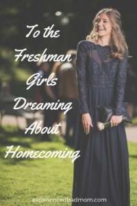 To the Freshman Girls Dreaming about Homecoming