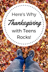 Here's Why Thanksgiving with Teens Rocks